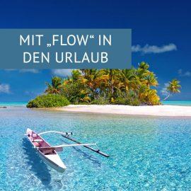 """MIT """"FLOW"""" IN DEN URLAUB"""